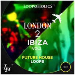 London 2 Ibiza Vol. 2: Future House Loops