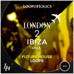 London 2 Ibiza Vol. 3: Future House Loops